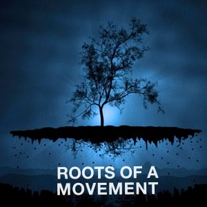 Roots of a movement